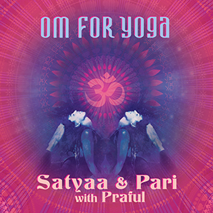 Om For Yoga (Satyaa & Pari with Praful)